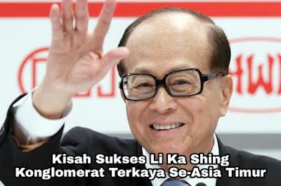 Kisah Sukses Li Ka Shing, Konglomerat Terkaya di Asia Timur