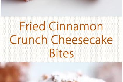 Fried Cinnamon Crunch Cheesecake Bites