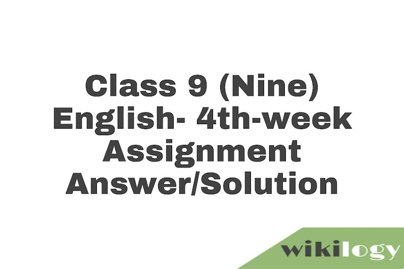 Class 9 (Nine) English Assignment- 4th Week Answer Solution