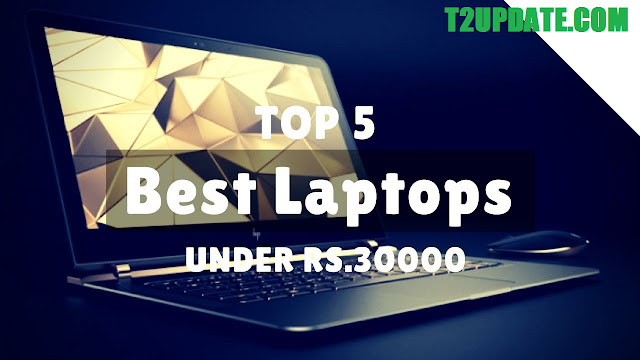 Top 5 Best Laptops Under Rs. 30,000 for StudentsT2UPDATE