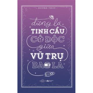 Đừng Là Tinh Cầu Cô Độc Giữa Vũ Trụ Bao La ebook PDF-EPUB-AWZ3-PRC-MOBI