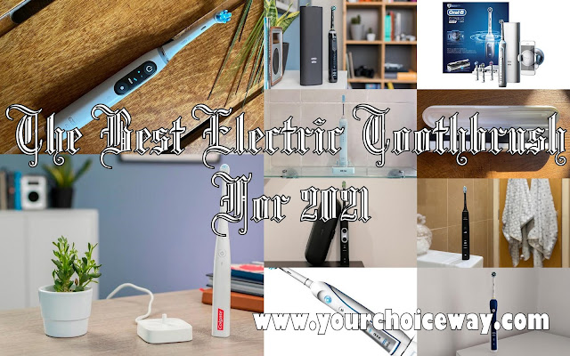 The Best Electric Toothbrush For 2021 - Your Choice Way