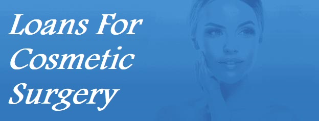 Why Opt For Loans For Cosmetic Surgery?
