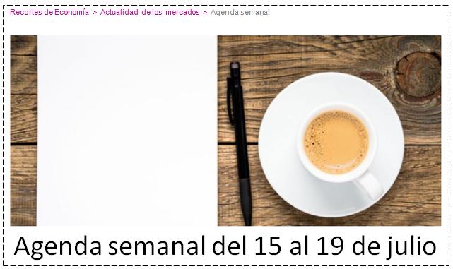 AGENDA ECONOMICA SEMANAL en  Blog Self Bank. Del  15 al 19 de Julio  del 2019.