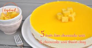 tan-chay-5-buoc-lam-cheesecake-xoai-1