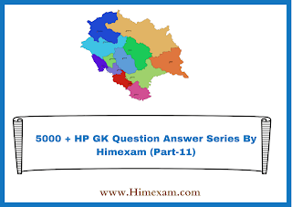5000 + HP GK Question Answer Series By Himexam (Part-11)