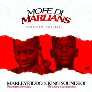 [MUSIC] MarleyKiddo Ft King SoundBoi – Mofe Di Marlians