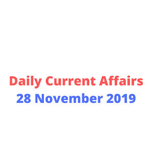 Daily Current Affairs 28 November 2019