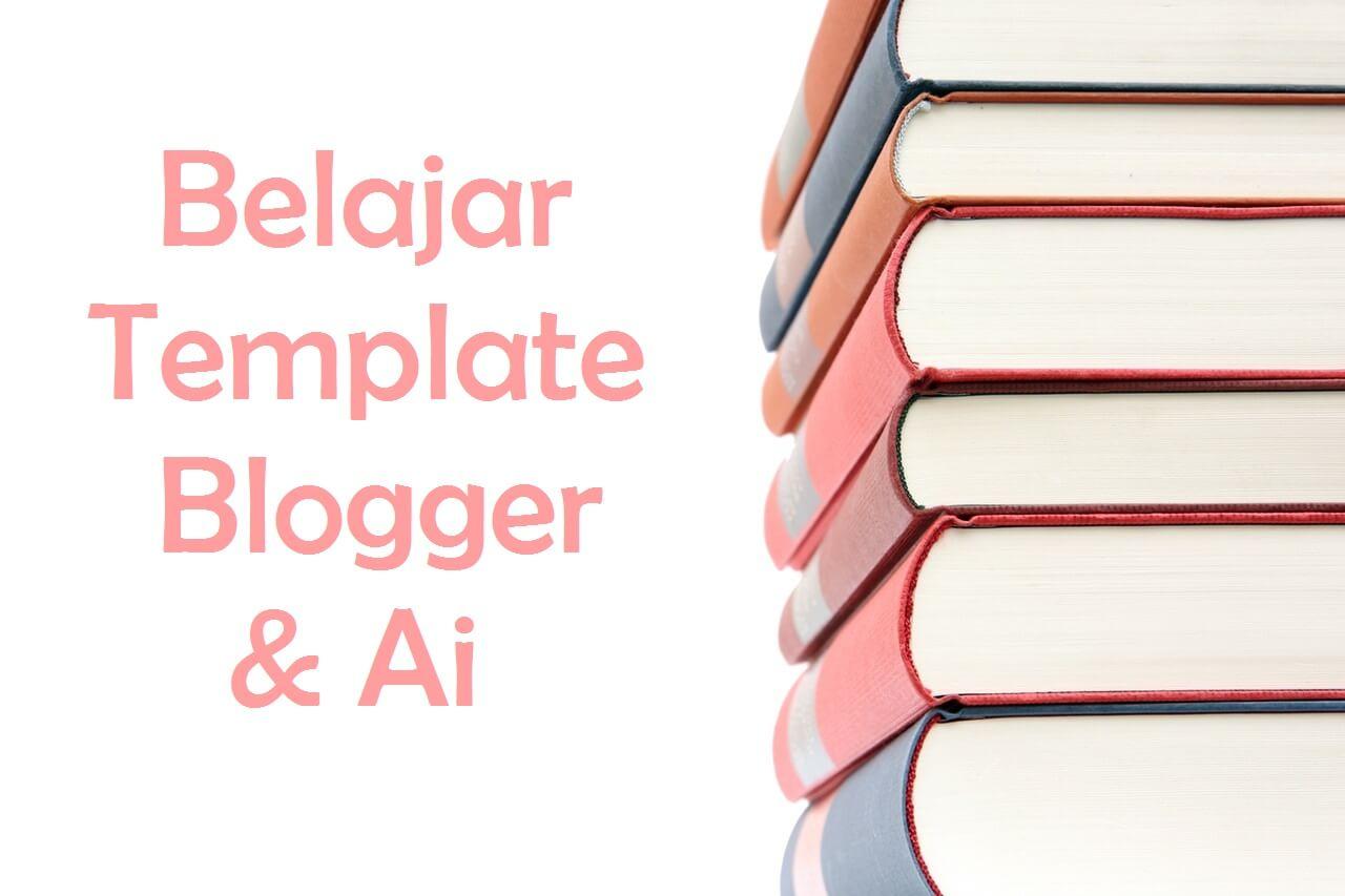 Belajar Buat Template Blogger & Ai
