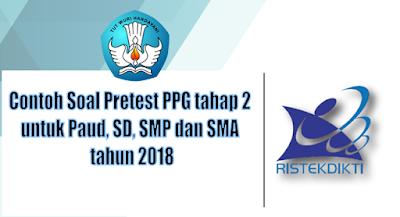Contoh Soal Pretest PPG tahap 2 untuk Paud, SD, SMP dan SMA tahun 2018
