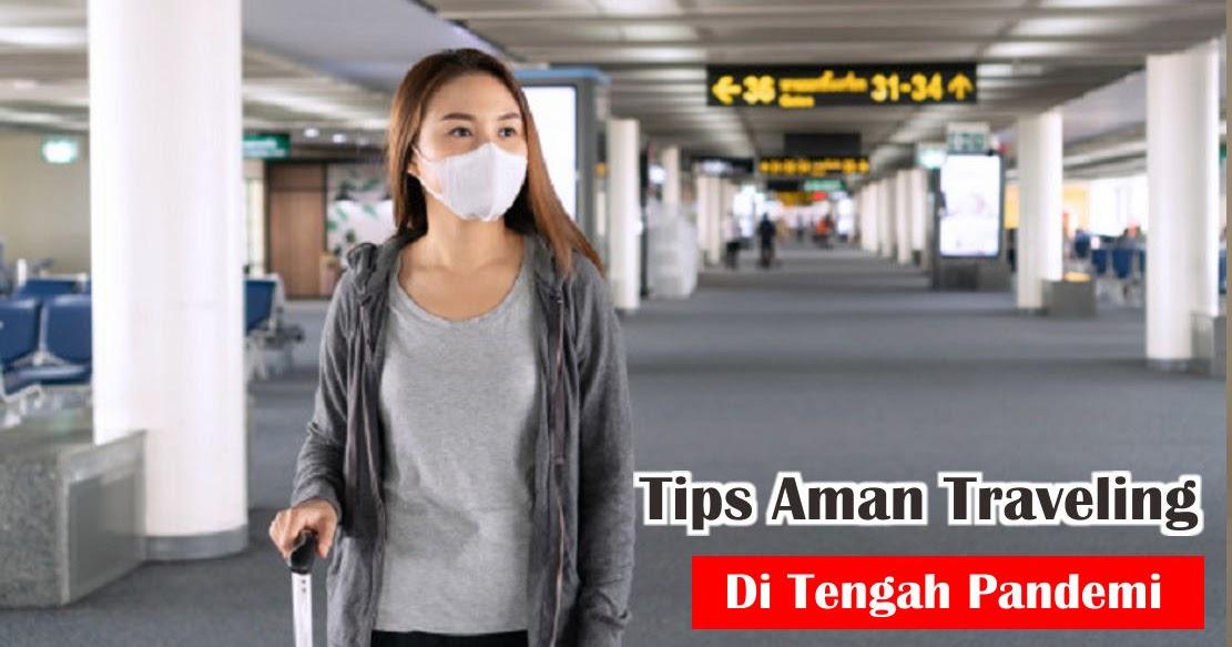 7 Tips Aman Traveling Di Tengah Pandemi