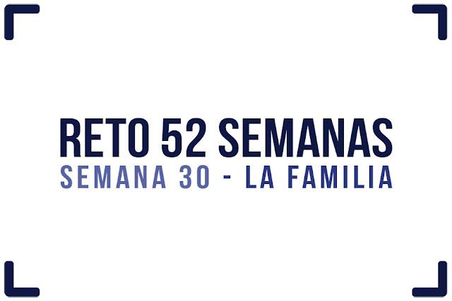 Reto 52 semanas - semana 30 - Familia