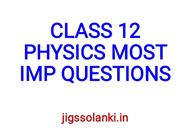 CLASS 12 PHYSICS MOST IMPORTANT QUESTIONS FOR EXAM