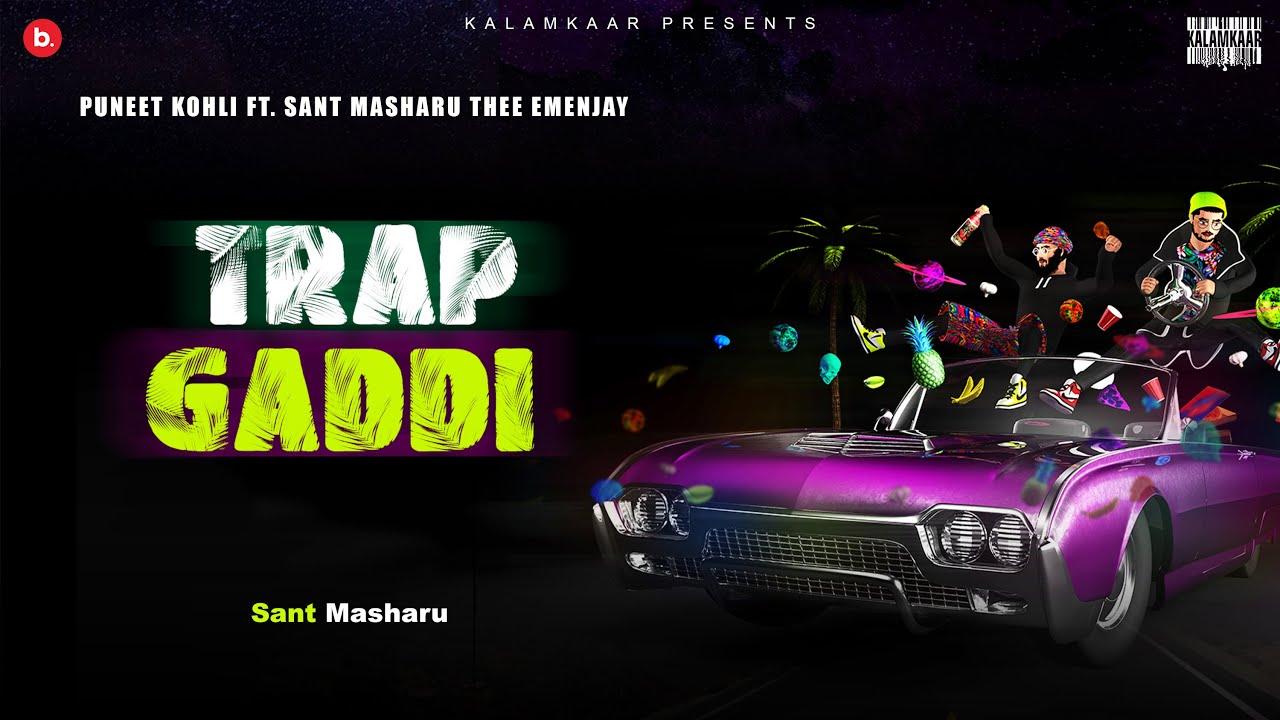 TRAP GADDI LYRICS » Puneet Kohli ft. Sant Masharu | Thee Emenjay » Lyrics Over A2z