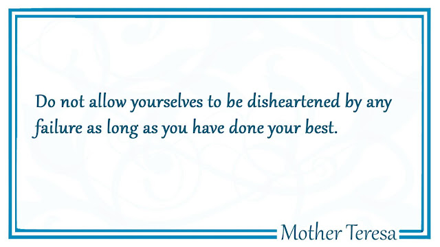 Mother Teresa quotes Do not allow yourselves to be disheartened