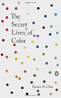 The Secret Lives of Color by Kassia St. Clair, Chronicle Books, art history, creativity