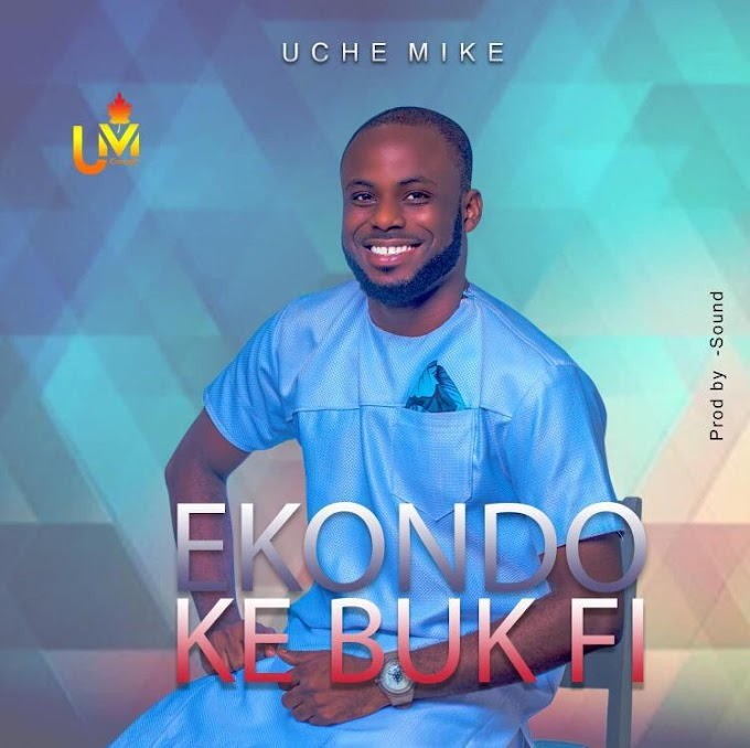 AUDIO: UCHE MIKE _ EKONDO KE BUK FI ( Prod By Sound).
