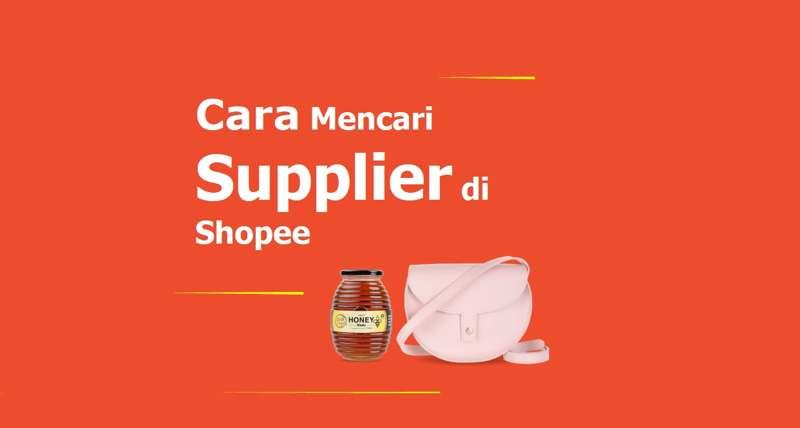 Cara Mencari Supplier di Shopee (Tangan Pertama & Trusted!)