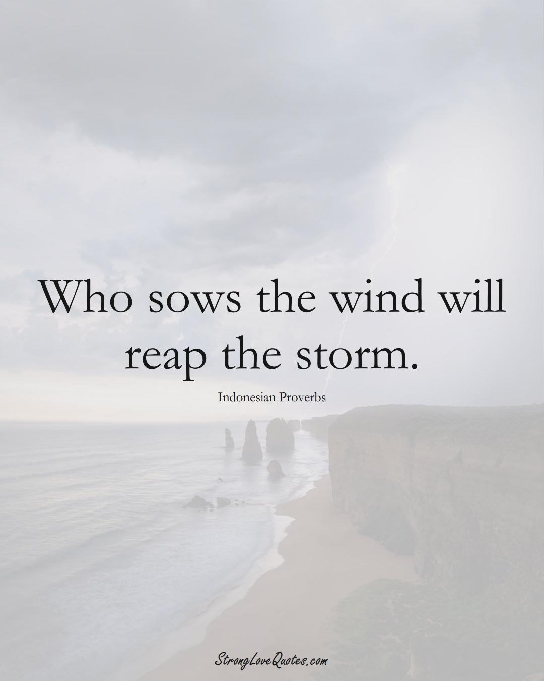 Who sows the wind will reap the storm. (Indonesian Sayings);  #AsianSayings