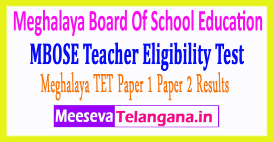 Meghalaya Board Of School Education MBOSE Teacher Eligibility Test TET Results 2017