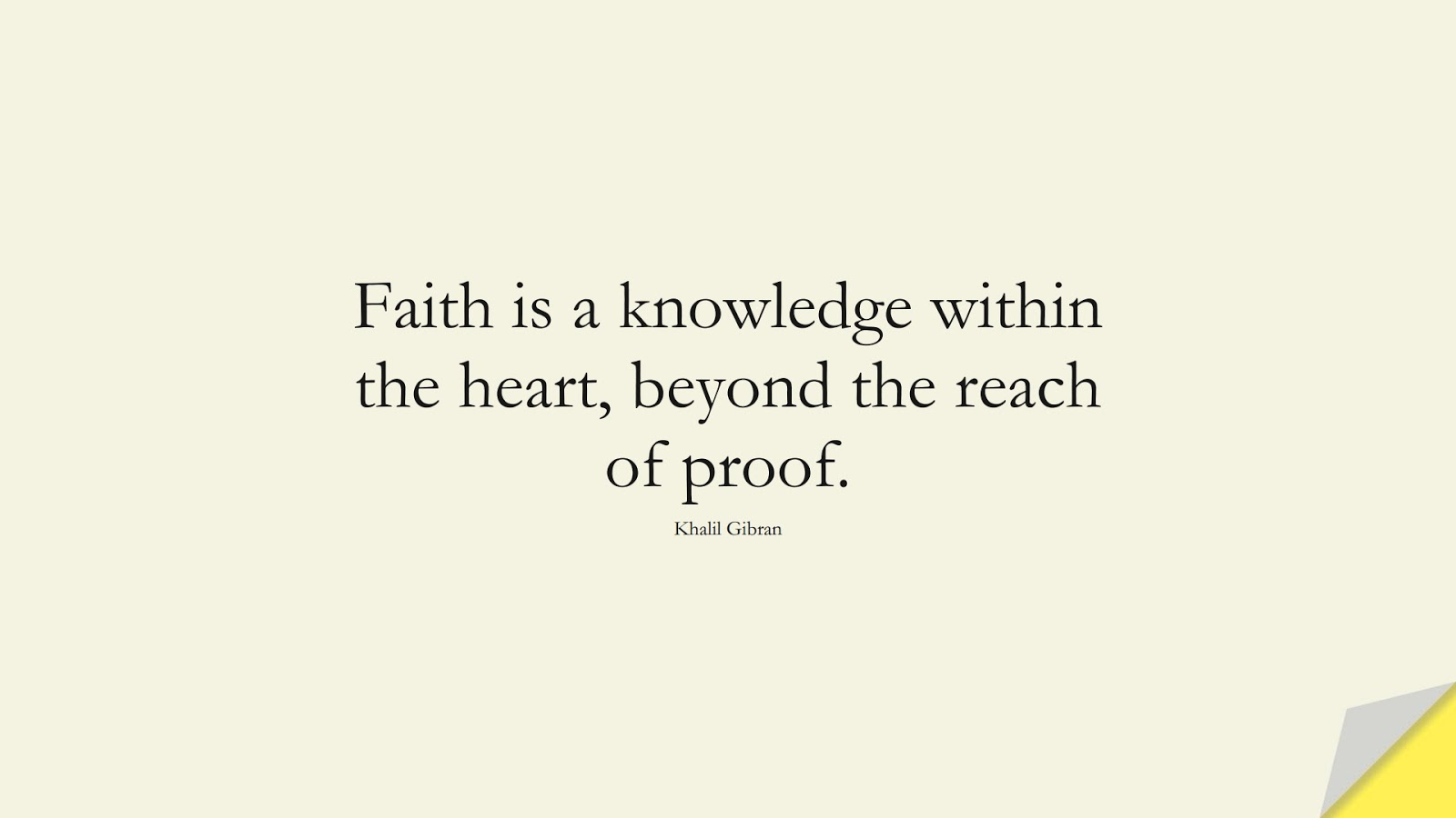 Faith is a knowledge within the heart, beyond the reach of proof. (Khalil Gibran);  #InspirationalQuotes