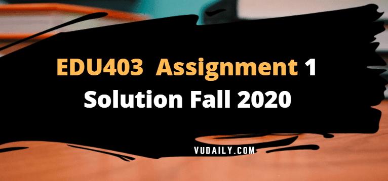 EDU403 Assignment No 1 Solution Fall 2020