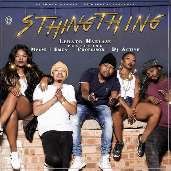 Lerato Mvelase Feat. Mpumi, Professor, DJ Active & Emza - SthingThing (Afro House) 2018 Download