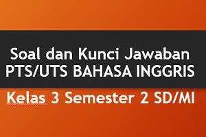 Soal dan Kunci Jawaban PTS/UTS BAHASA INGGRIS Kelas 3 Semester 2 SD/MI