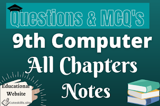 9th Class Computer Notes New Syllabus All Chapters