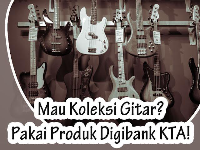 Mau Koleksi Gitar? Pakai Produk Digibank KTA!