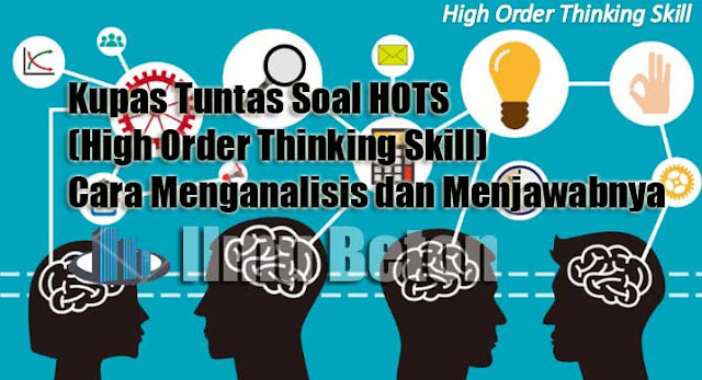 Kupas Tuntas Soal HOTS (High Order Thinking Skill), Cara Menganalisis dan Menjawabnya