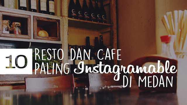 10 Resto Dan Cafe Paling Instagramable Di Medan My Digital Life
