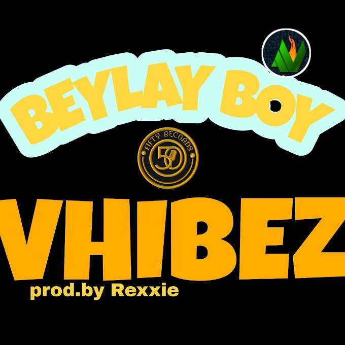 Music: Vhibez_Beylay Boy.