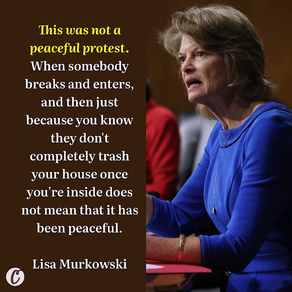 This was not a peaceful protest. When somebody breaks and enters, and then just because you know they don't completely trash your house once you're inside does not mean that it has been peaceful. — GOP Sen. Lisa Murkowski of Alaska