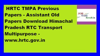 HRTC TMPA Previous Papers - Assistant Old Papers Download Himachal Pradesh RTC Transport Multipurpose -www.hrtc.gov.in