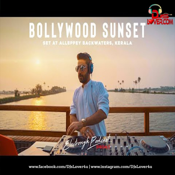 DJ NYK Bollywood Sunset Set at Alleppey Backwaters Kerala Electronyk Podcast Specials