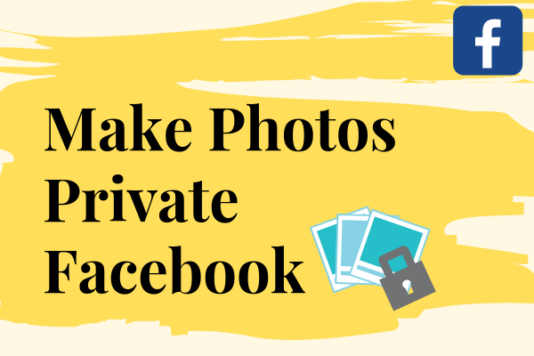 Make Photos Private Facebook
