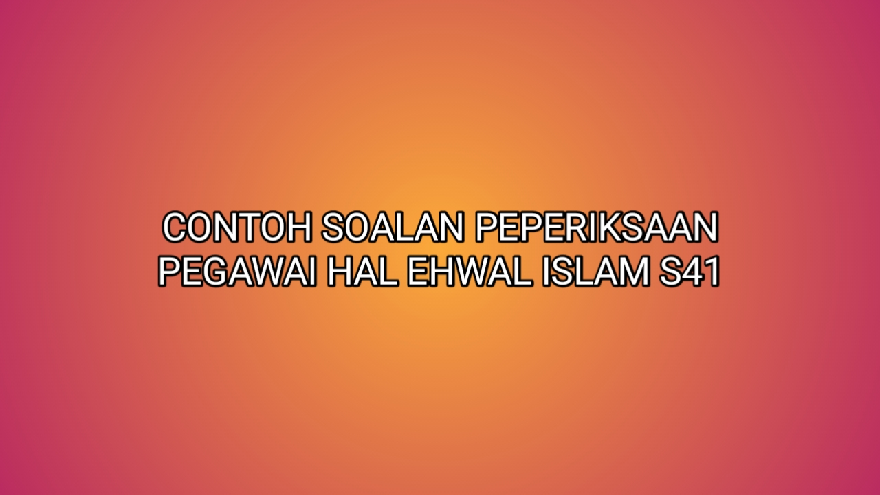 Contoh Soalan Peperiksaan Pegawai Hal Ehwal Islam S41 2021