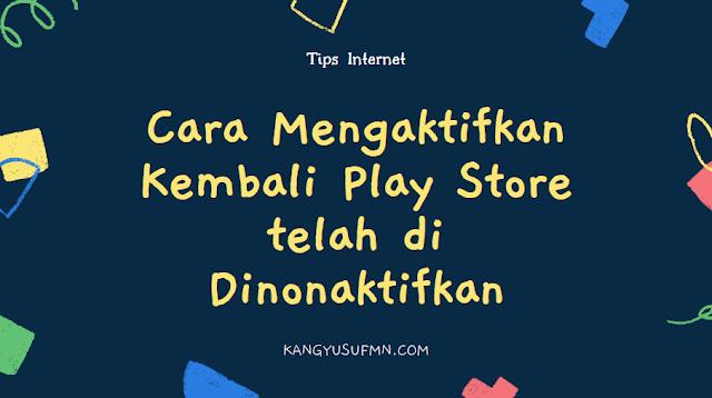 Cara Mengaktifkan Kembali Play Store telah di Dinonaktifkan