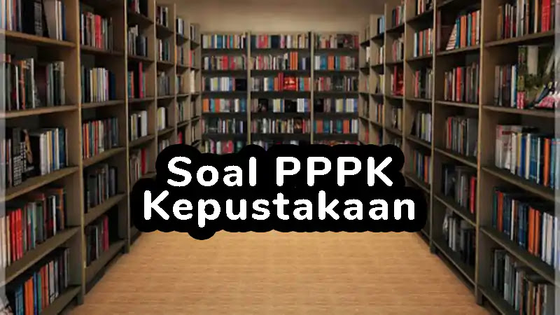 Kisi-kisi Soal P3K (PPPK) Kepustakaan dan Pembahasannya