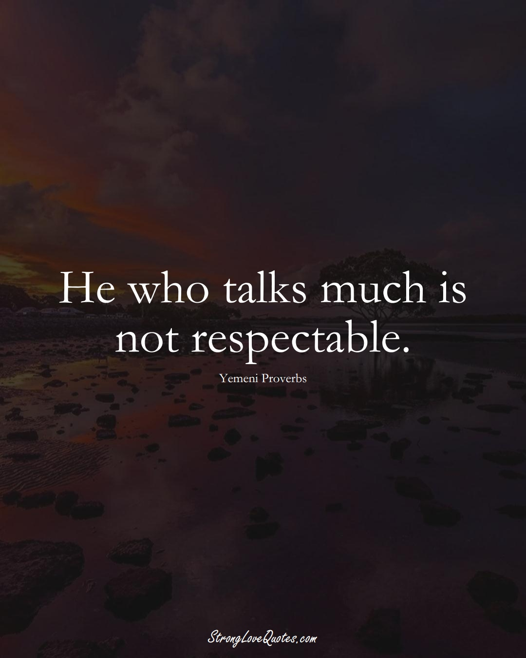 He who talks much is not respectable. (Yemeni Sayings);  #MiddleEasternSayings