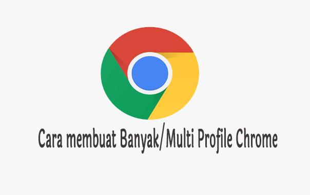 Cara memperbanyak profile google chrome dengan mudah