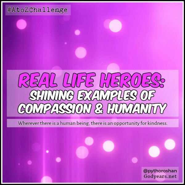 #AToZChallenge theme reveal: real life heroes - shining examples of compassion and humanity