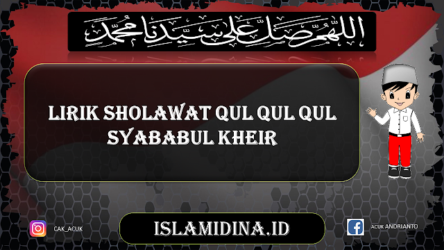 Lirik Sholawat Qul Qul Qul Syababul Kheir