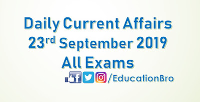 Daily Current Affairs 23rd September 2019 For All Government Examinations