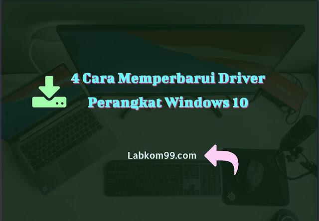 4 Cara Memperbarui Driver Perangkat Windows 10