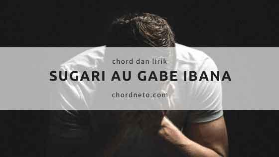 Chord Lagu Sugari Au Gabe Ibana