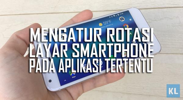 Mengatur rotasi layar Smartphnone pada Aplikasi tertentu