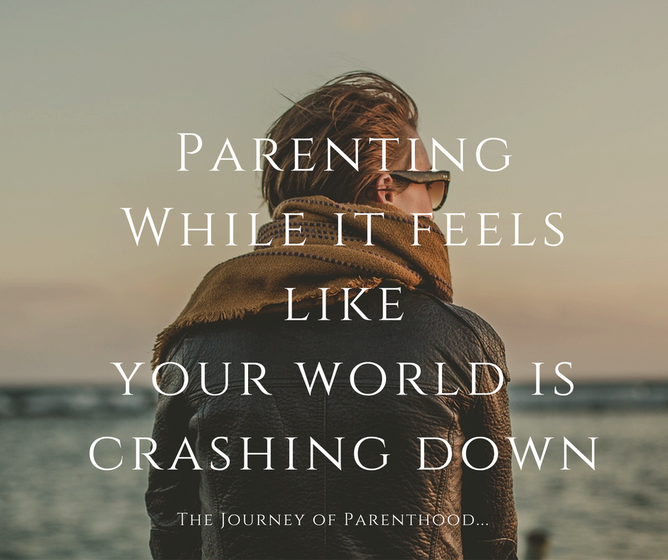 Parenting While It Feels Like Your World is Crashing Down