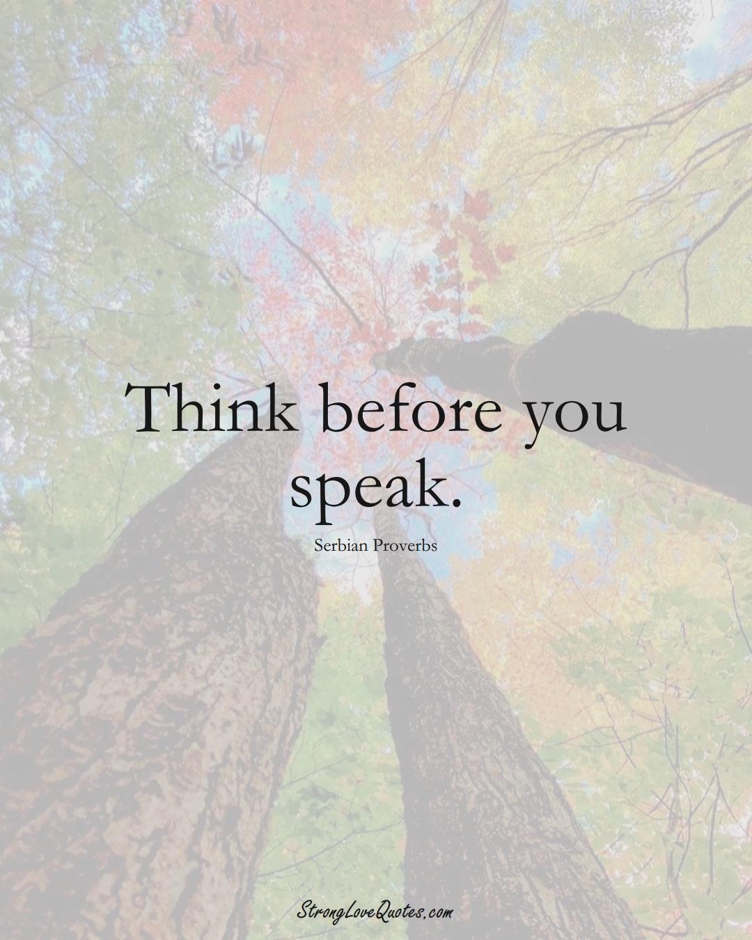 Think before you speak. (Serbian Sayings);  #EuropeanSayings